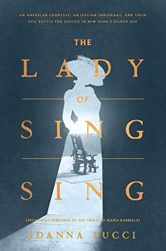 The Lady of Sing Sing: An American Countess, an Italian Immigrant, and Their Epic Battle for Justice in New York's Gilded Age by [Idanna Pucci]