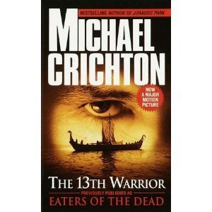 The 13th Warrior (Previously Published As Eaters of the Dead)