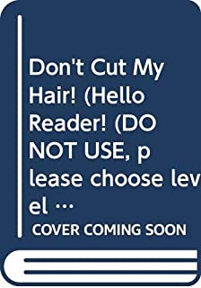 Don't Cut My Hair! (Hello Reader! (DO NOT USE, please choose level and binding))