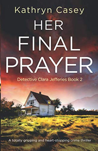 Her Final Prayer: A totally gripping and heart-stopping crime thriller (Detective Clara Jefferies)