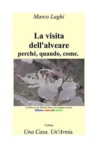 La Visita Dell'Alveare: Perché, Quando, Come (Una Casa. Un'Arnia. Vol. 5) (Italian Edition)