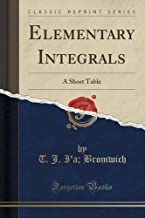 Elementary Integrals: A Short Table (Classic Reprint) by T. J. I'a; Bromwich (2015-09-27)
