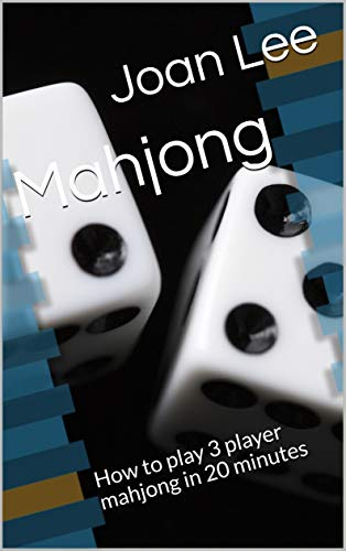 Mahjong: How to play 3 player mahjong in 20 minutes (English Edition)