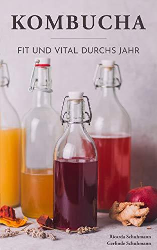 Kombucha - Fit und vital durchs Jahr: Immunsystem stärken, Wohlbefinden steigern, Darmgesundheit verbessern. Saisonale Rezepte für neue Geschmackserlebnisse.