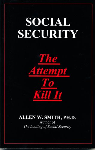 Book: SOCIAL SECURITY - The Attempt To Kill It by Allen Smith, Ph.D.