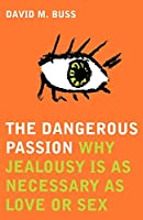 The Dangerous Passion: Why Jealousy is Necessary in Love and Sex