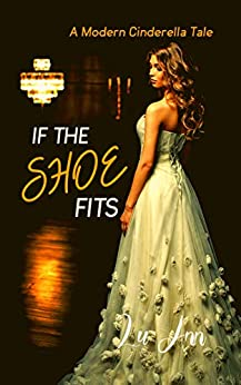 If the Shoe Fits: A Modern Cinderella Tale by [Lu Ann]