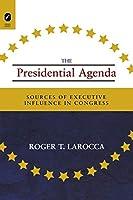 Presidential Agenda: Sources of Executive Influence in Congress (Parliaments & Legislatures)