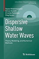 Dispersive Shallow Water Waves: Theory, Modeling, and Numerical Methods (Lecture Notes in Geosystems Mathematics and Computing)