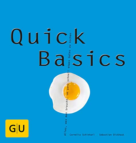 Quick Basics: Alles, was man braucht, um ganz schnell etwas Gutes zu kochen (GU Basic Cooking)