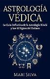 Astrología Védica: La guía definitiva de la astrología hindú y los 12 signos del Zodiaco