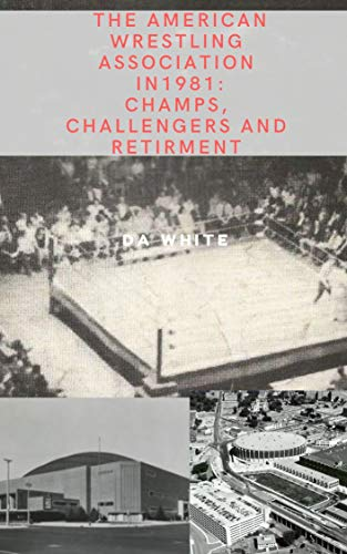 The American Wrestling Association in 1981: Champs, Challengers and Retirement (English Edition)