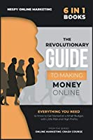 The Revolutionary Guide to Making Money Online [6 in 1]: Everything You Need to Know to Get Started on a Small Budget, with Little Risk and High Profits