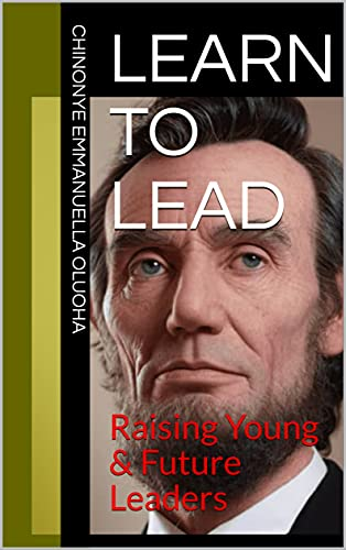 Learn To Lead: Raising Young & Future Leaders (English Edition)