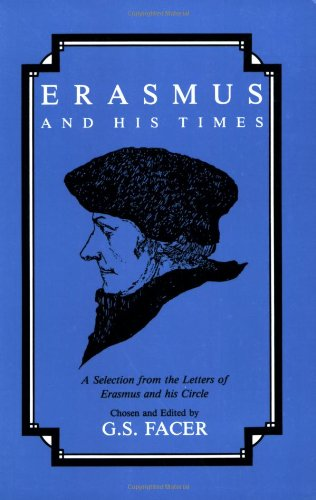 Erasmus and His Times: Selections from the Letters of Erasmus and His Circle (English and Latin Edition)