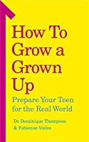 How to Grow a Grown Up: Prepare your teen for the real world