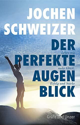 Jochen Schweizer, Der perfekte Augenblick: Leben mit mehr Glück, Erfolg und Stärke (Gräfe und Unzer Einzeltitel)