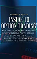 Inside to Option Trading: How To Manage Risk, BEST Technical Analysis Secrets To Become The Best Trader. Differences Between Options, Stocks, And Forex. How To Become A Millionaire With Options Trading With The Most Profitable Options Trading Strategy.