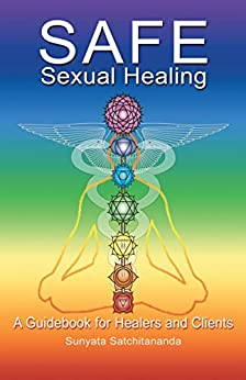Safe Sexual Healing: A Guidebook for Healers and Clients by [Sunyata Satchitananda]