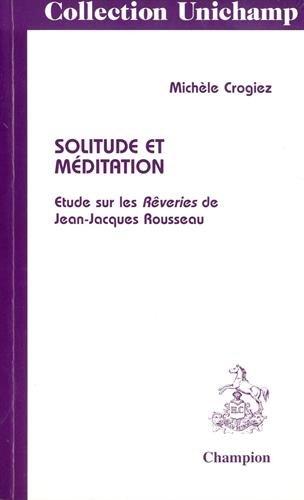 Solitude et méditation: étude sur les Rêveries de Jean-Jacques Rousseau