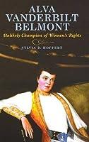 Alva Vanderbilt Belmont: Unlikely Champion of Women's Rights by Sylvia D. Hoffert(2011-11-23)