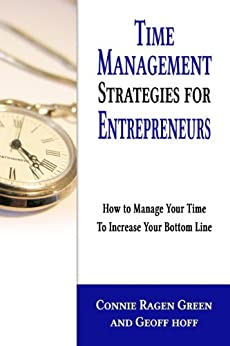 Time Management Strategies for Entrepreneurs: How to Manage Your Time to Increase Your Bottom Line by [Connie Ragen Green, Geoff Hoff]