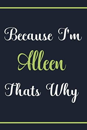 Because I'm Alleen That's Why: Personalized Notebook For Alleen, Gift Idea for Alleen, 120 Pages