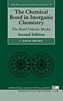 The Chemical Bond in Inorganic Chemistry: The Bond Valence Model (International Union of Crystallography Monographs on Crystallography)