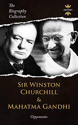 SIR WINSTON CHURCHILL & MAHATMA GANDHI: Opponents. The Biography...