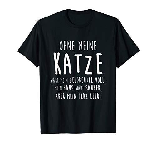 Ohne Meine Katze Katzenliebe Katzenfreund Geschenk T-Shirt