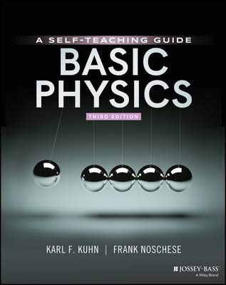 Compare Textbook Prices for Basic Physics: A Self-Teaching Guide,  Wiley Self-Teaching Guides 3 Edition ISBN 9781119629900 by Kuhn, Karl F.,Noschese, Frank