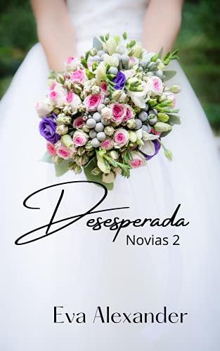 Desesperada (Novias nº 2) de Eva Alexander