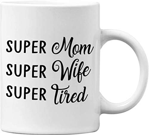 Super Mom Super Wife Super Tired Funny White 11 Oz Office Coffee Mug Great Novelty Gift for product image