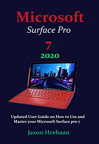 Microsoft Surface Pro 7 2020: Updated User Guide on How to Use and Master your Microsoft Surface pro 7 (English Edition)