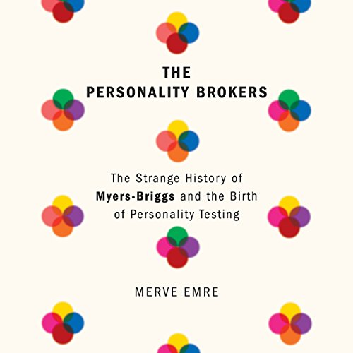 The Personality Brokers     The Strange History of Myers-Briggs and the Birth of Personality Testing              Written by:                                                                                                                                 Merve Emre                               Narrated by:                                                                                                                                 Ellen Archer                      Length: 11 hrs and 30 mins     4 ratings     Overall 4.8