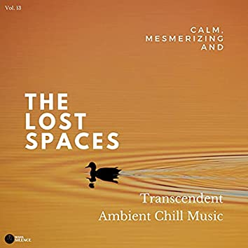 The Lost Spaces - Calm, Mesmerizing And Transcendent Ambient Chill Music - Vol. 13
