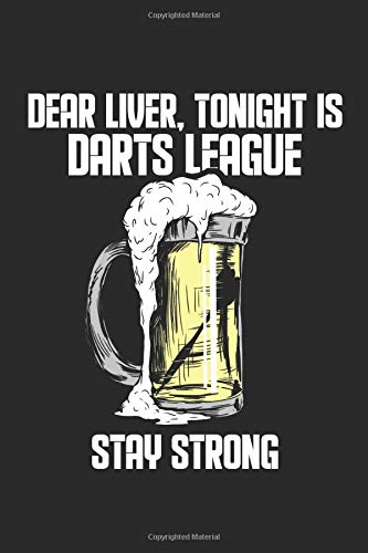 Dear Liver, Tonight Is A Darts League Stay Strong: 120 Pages Of Scoresheets. Perfect Cricket 301 And 501 Trainings Book For Darts Player And Dart Board Lover. Two Players Score Keeper Notebook