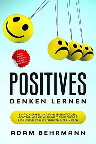 Positives Denken lernen: Einfach Stress und Ängste bewältigen, Achtsamkeit, Gelassenheit, Selbstliebe & Resilienz aufbauen, stärken & trainieren als Ebook & Buch