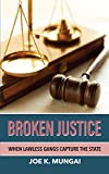 BROKEN JUSTICE: WHEN LAWLESS GANGS CAPTURE THE STATE (English Edition)