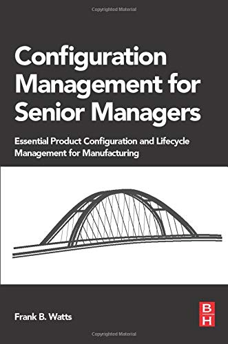 Compare Textbook Prices for Configuration Management for Senior Managers: Essential Product Configuration and Lifecycle Management for Manufacturing 1 Edition ISBN 9780128023822 by Watts, Frank B.