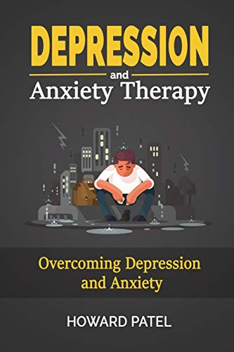 Depression and Anxiety Therapy: Overcoming Depression and Anxiety