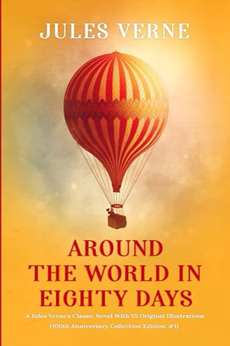 Around the world in Eighty days: A Jules Verne's Classic Novel With 55 Original Illustrations (100th Anniversary Collection Edition, #1)
