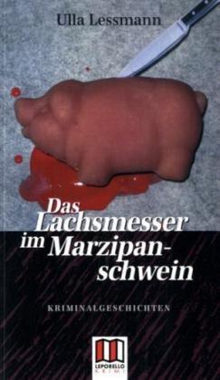 Das Lachsmesser im Marzipanschwein: Kriminalgeschichten