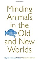 Minding Animals in the Old and New Worlds: A Cognitive Historical Analysis (Toronto Iberic)