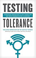 Testing Tolerance: Addressing Controversy in the Journalism and Mass Communication Classroom (Master Class: Resources for Teaching Mass Communication)