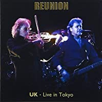 Reunion: UK Live in Tokyo by UK (2013-04-30)