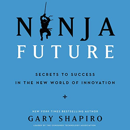 Ninja Future     Secrets to Success in the New World of Innovation              By:                                                                                                                                 Gary Shapiro                               Narrated by:                                                                                                                                 Gary Shapiro                      Length: 8 hrs and 24 mins     17 ratings     Overall 4.2