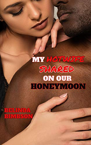 MY HOTWIFE SHARED ON OUR HONEYMOON: sensual newlywed Eva could never have imagined she'd be so filled on her wedding night!