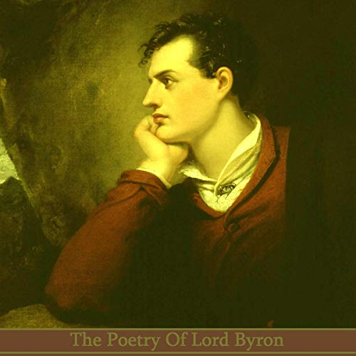 The Poetry of Lord Byron                   By:                                                                                                                                 Lord Byron                               Narrated by:                                                                                                                                 Richard Mitchley,                                                                                        Ghizela Rowe,                                                                                        Gideon Wagner                      Length: 1 hr and 2 mins     Not rated yet     Overall 0.0