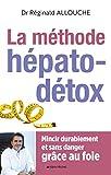 La Méthode hépato-détox - Mincir durablement et sans danger grâce au foie